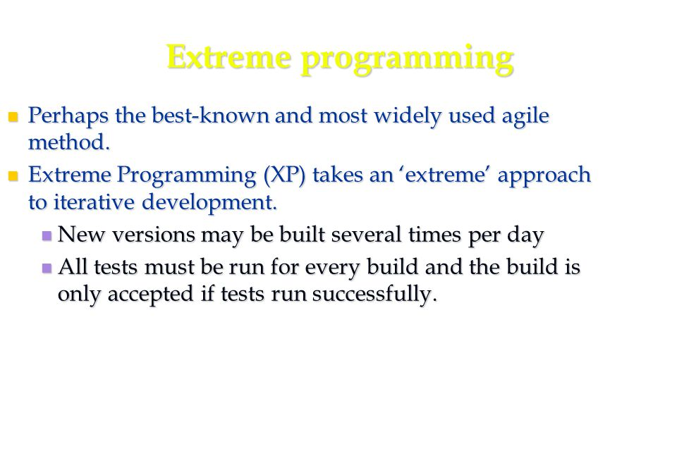 21 Extreme programming Perhaps the best-known and most widely used agile method.