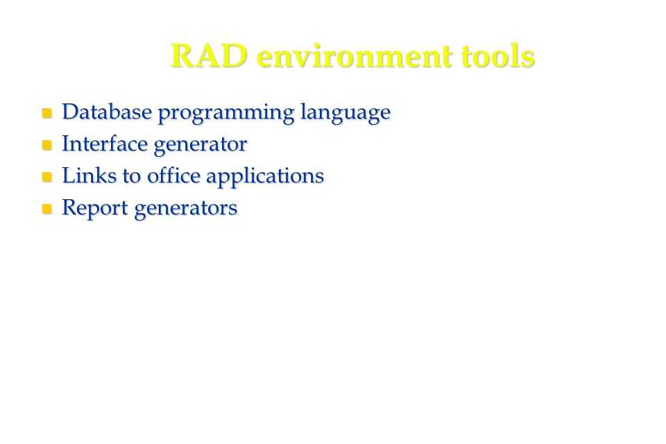 32 RAD environment tools Database programming language Database programming language Interface generator Interface generator Links to office applications Links to office applications Report generators Report generators