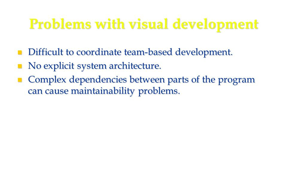 38 Problems with visual development Difficult to coordinate team-based development.