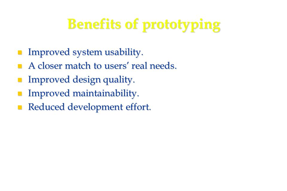44 Benefits of prototyping Improved system usability.