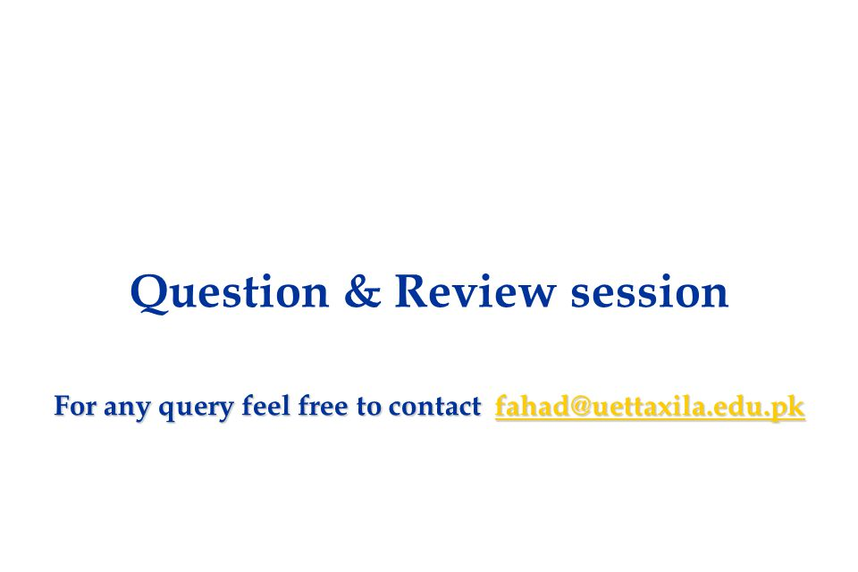 50 Question & Review session For any query feel free to contact fahad@uettaxila.edu.pk fahad@uettaxila.edu.pk