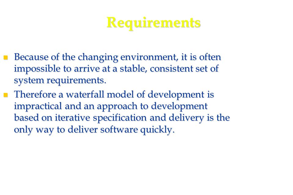 7 Characteristics of RAD processes The processes of specification, design and implementation are concurrent.