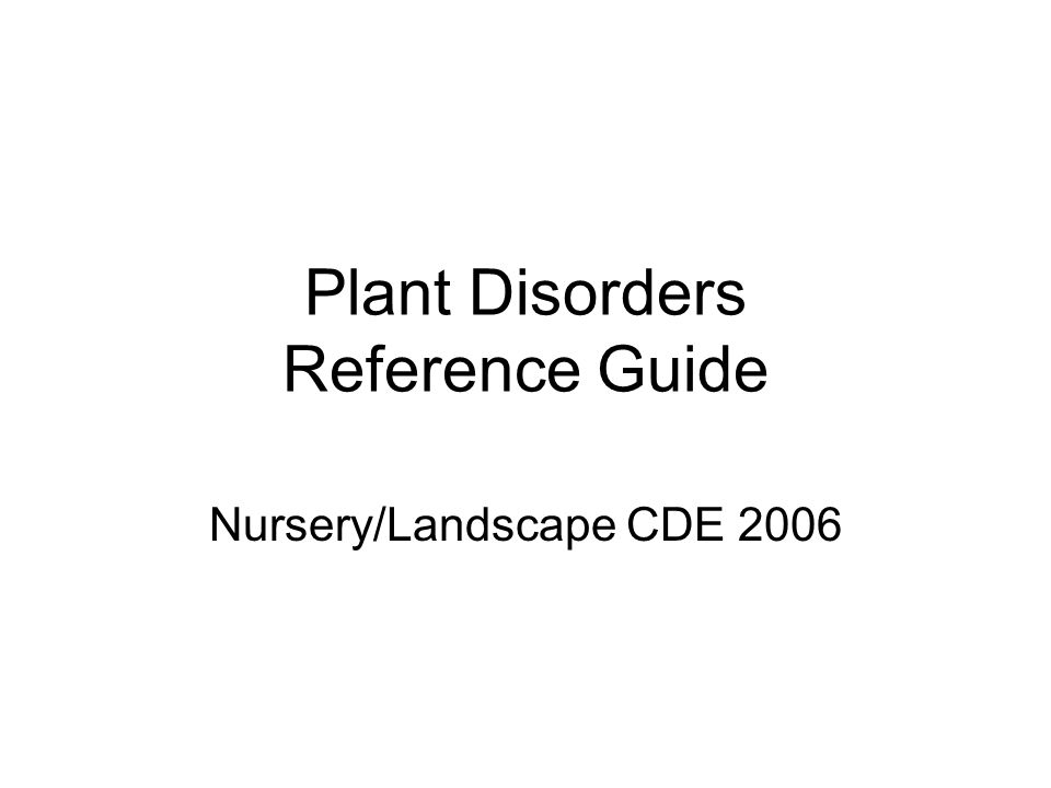 Plant Disorders Reference Guide Nursery/Landscape CDE 2006