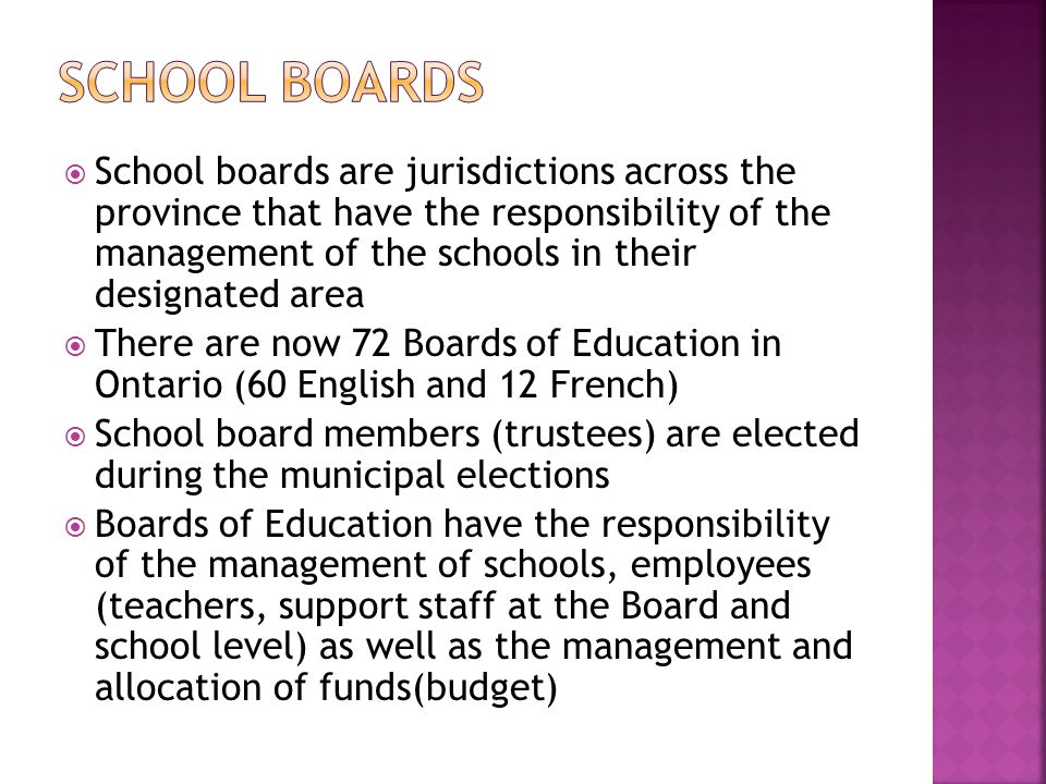  School boards are jurisdictions across the province that have the responsibility of the management of the schools in their designated area  There a
