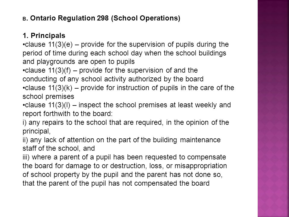 B. Ontario Regulation 298 (School Operations) 1. Principals clause 11(3)(e) – provide for the supervision of pupils during the period of time during e