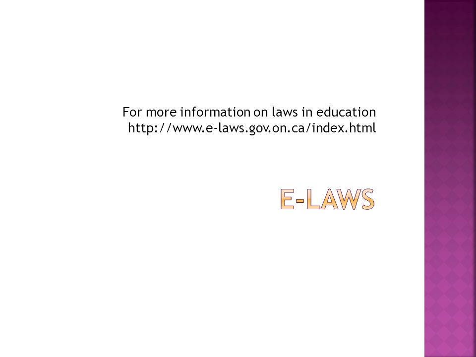 For more information on laws in education http://www.e-laws.gov.on.ca/index.html