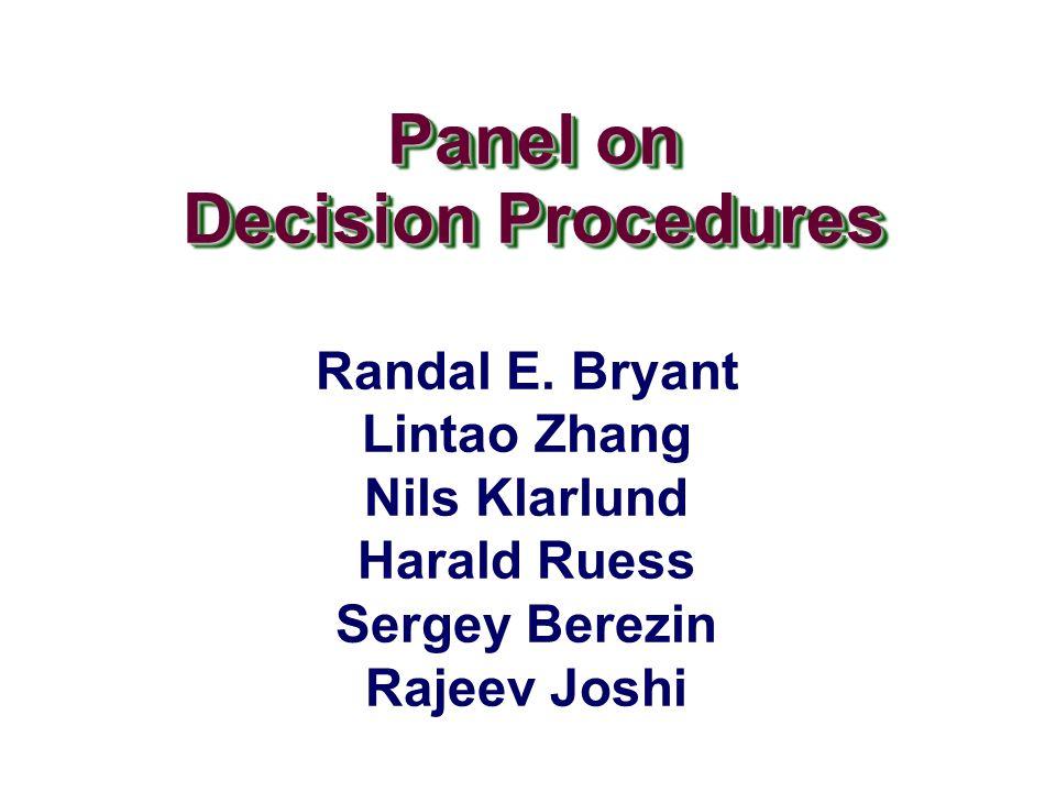 Panel on Decision Procedures Panel on Decision Procedures Randal E. Bryant Lintao Zhang Nils Klarlund Harald Ruess Sergey Berezin Rajeev Joshi