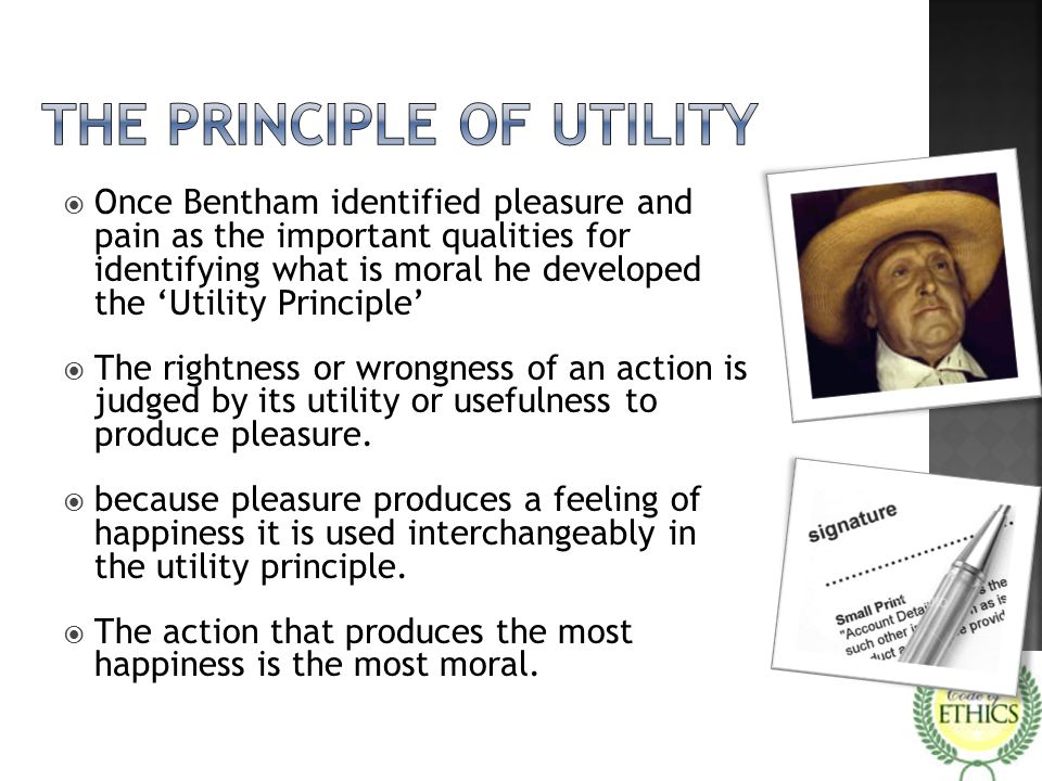  Once Bentham identified pleasure and pain as the important qualities for identifying what is moral he developed the 'Utility Principle'  The rightn