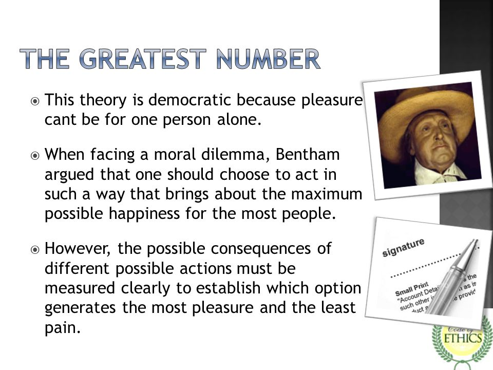  This theory is democratic because pleasure cant be for one person alone.