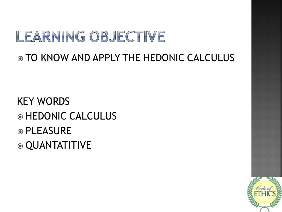  TO KNOW AND APPLY THE HEDONIC CALCULUS KEY WORDS  HEDONIC CALCULUS  PLEASURE  QUANTATITIVE