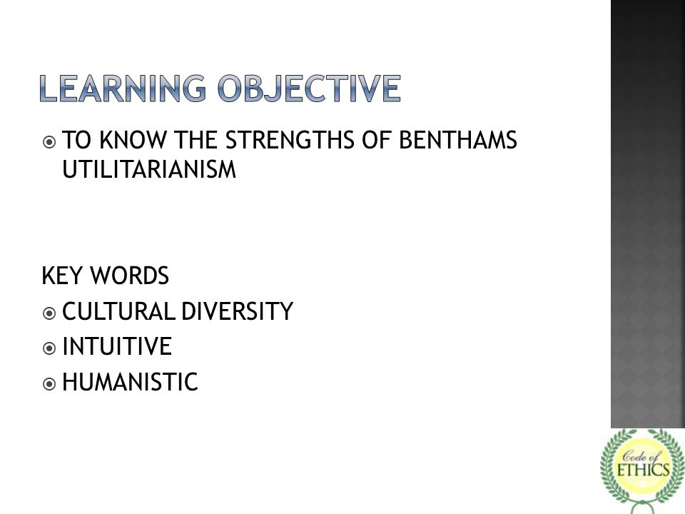  TO KNOW THE STRENGTHS OF BENTHAMS UTILITARIANISM KEY WORDS  CULTURAL DIVERSITY  INTUITIVE  HUMANISTIC