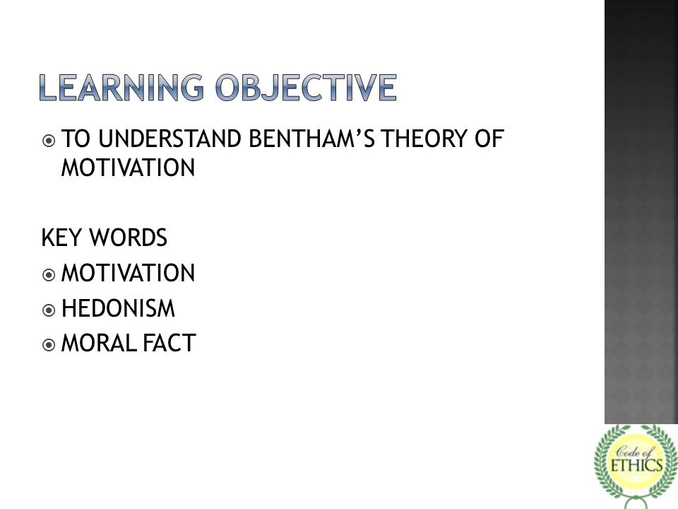  TO UNDERSTAND BENTHAM'S THEORY OF MOTIVATION KEY WORDS  MOTIVATION  HEDONISM  MORAL FACT