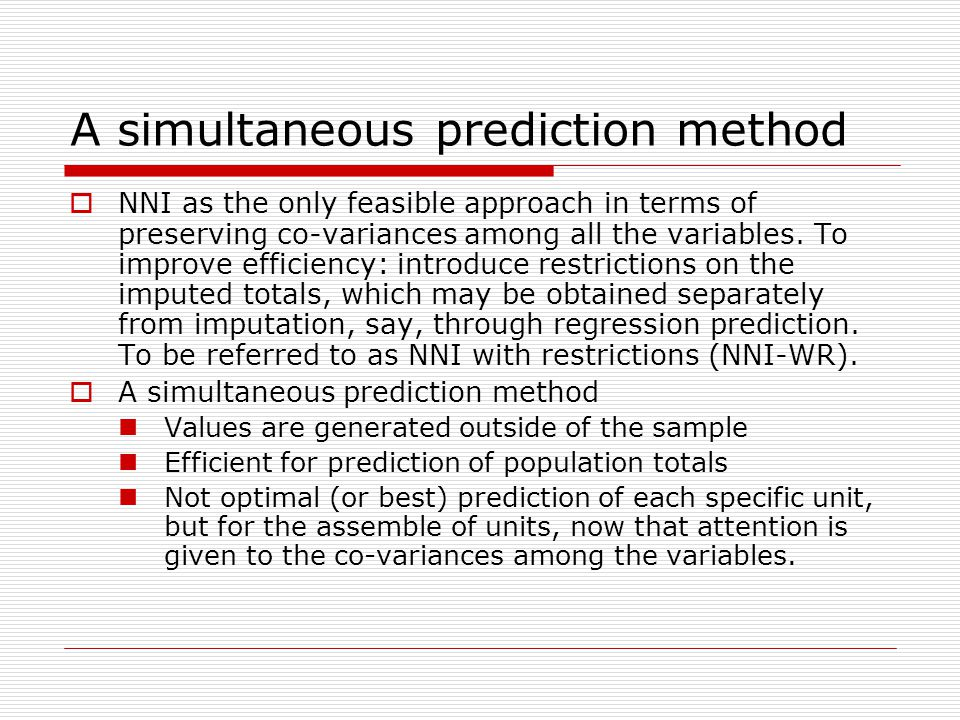 A simultaneous prediction method  NNI as the only feasible approach in terms of preserving co-variances among all the variables.