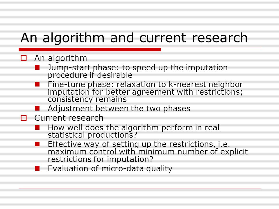An algorithm and current research  An algorithm Jump-start phase: to speed up the imputation procedure if desirable Fine-tune phase: relaxation to k-