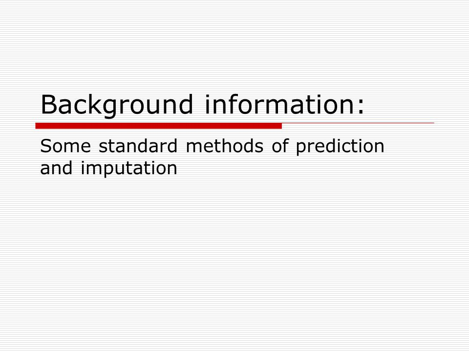 Background information: Some standard methods of prediction and imputation