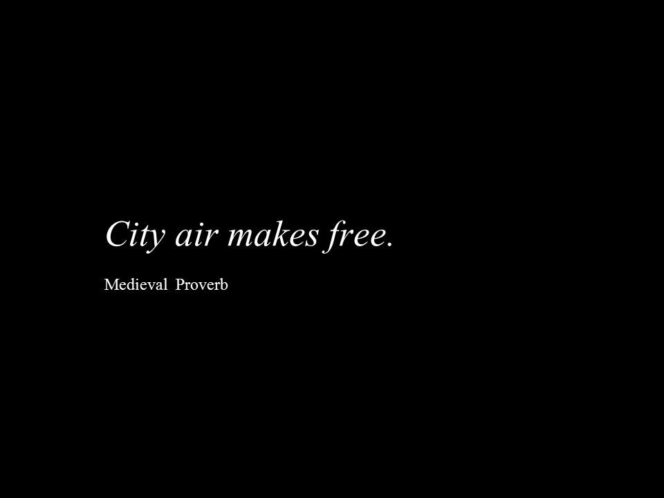 City air makes free. Medieval Proverb