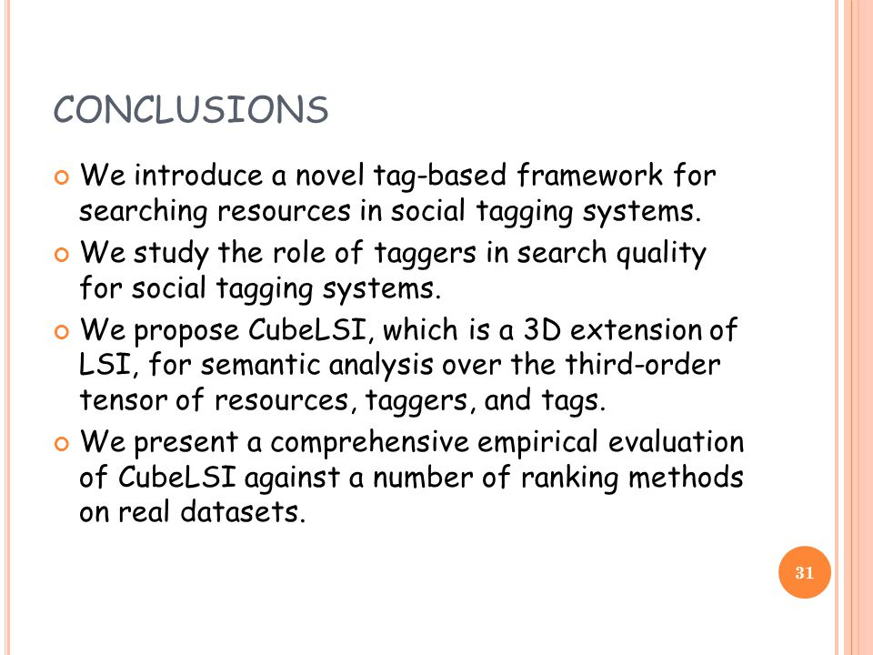 CONCLUSIONS We introduce a novel tag-based framework for searching resources in social tagging systems.