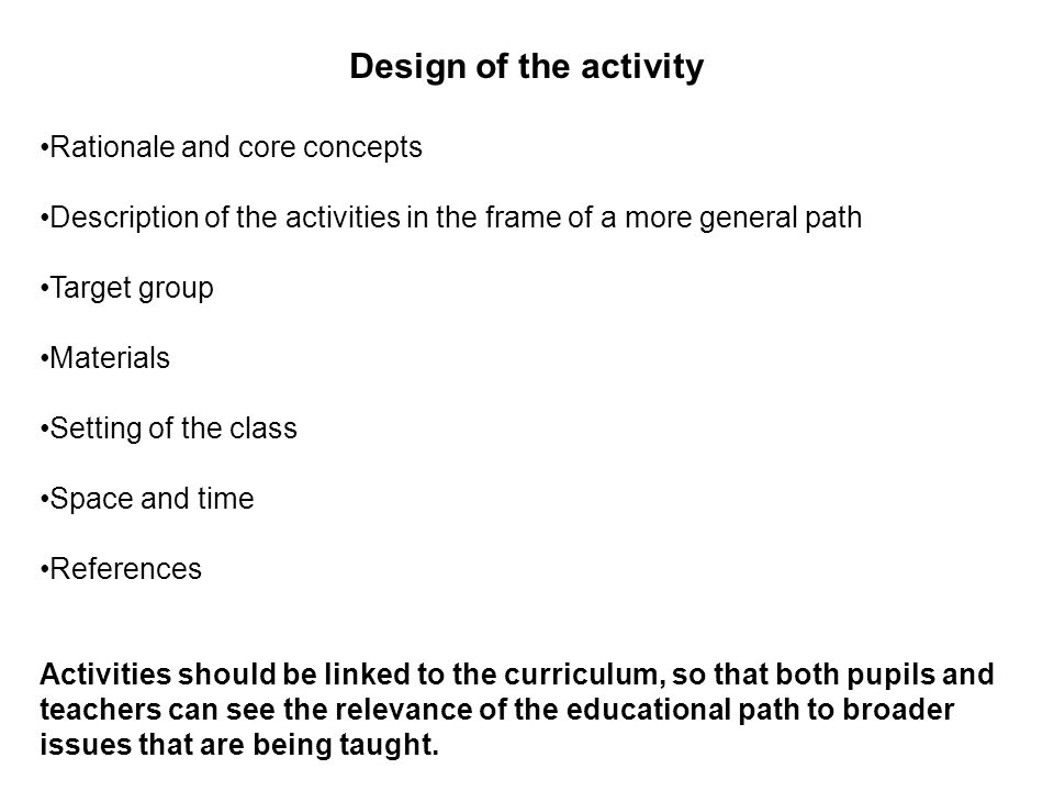 Design of the activity Rationale and core concepts Description of the activities in the frame of a more general path Target group Materials Setting of