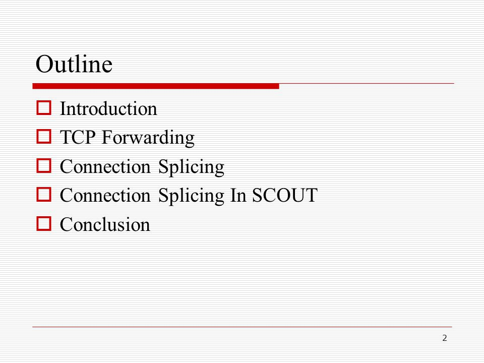 2 Outline  Introduction  TCP Forwarding  Connection Splicing  Connection Splicing In SCOUT  Conclusion