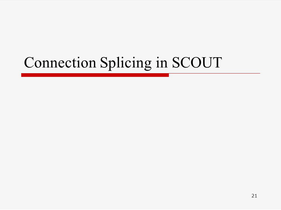 21 Connection Splicing in SCOUT