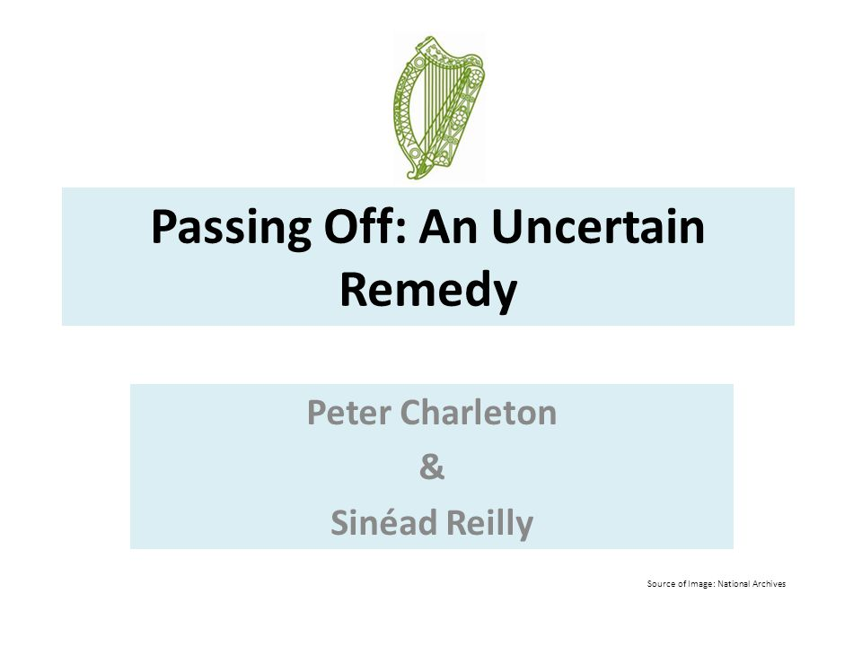 Passing Off: An Uncertain Remedy Peter Charleton & Sinéad Reilly Source of Image: National Archives