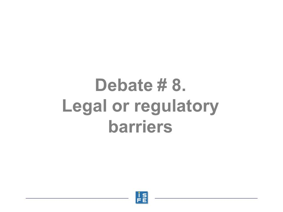 Debate # 8. Legal or regulatory barriers