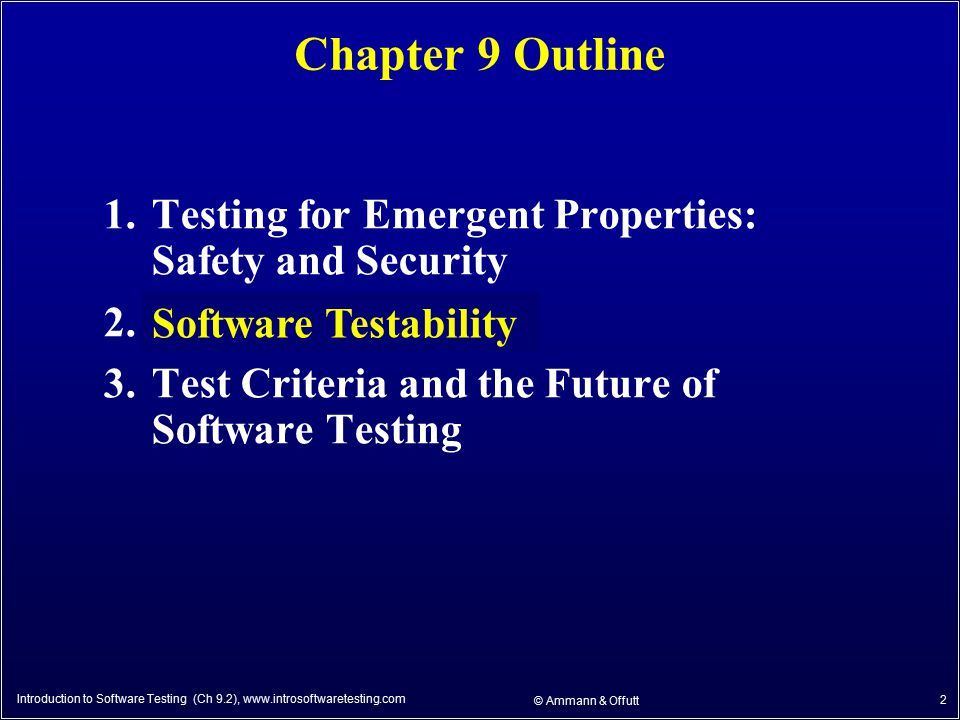 Introduction to Software Testing (Ch 9.2), www.introsoftwaretesting.com © Ammann & Offutt 2 Chapter 9 Outline 1.Testing for Emergent Properties: Safet
