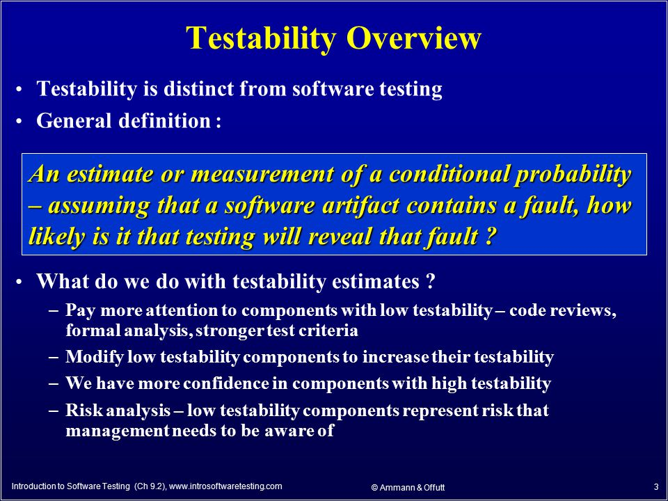 Introduction to Software Testing (Ch 9.2), www.introsoftwaretesting.com © Ammann & Offutt 3 Testability Overview Testability is distinct from software