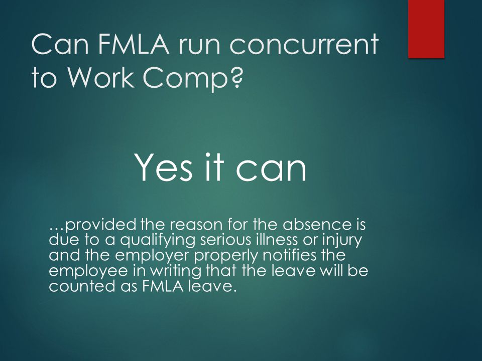 Can FMLA run concurrent to Work Comp.