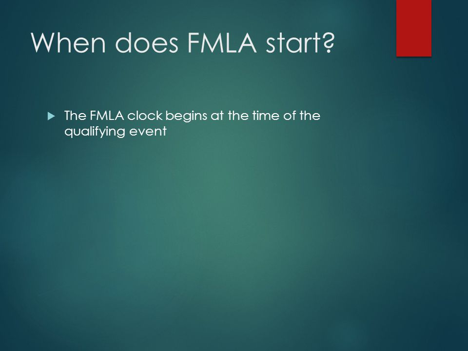 When does FMLA start?  The FMLA clock begins at the time of the qualifying event