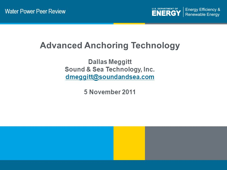 1 | Program Name or Ancillary Texteere.energy.gov Water Power Peer Review Advanced Anchoring Technology Dallas Meggitt Sound & Sea Technology, Inc. dm