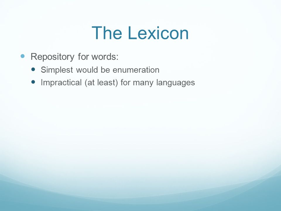 The Lexicon Repository for words: Simplest would be enumeration Impractical (at least) for many languages