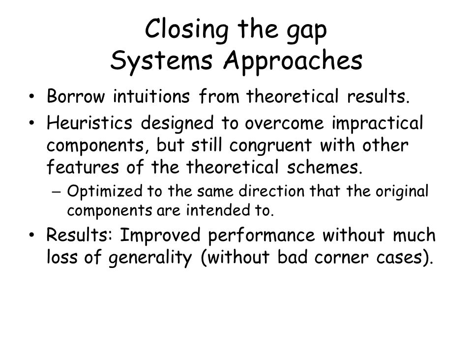 Closing the gap Systems Approaches Borrow intuitions from theoretical results.