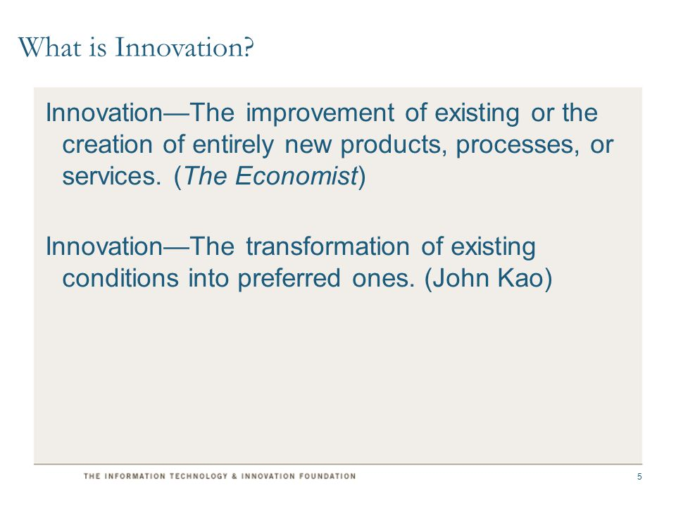 Innovation—The improvement of existing or the creation of entirely new products, processes, or services.