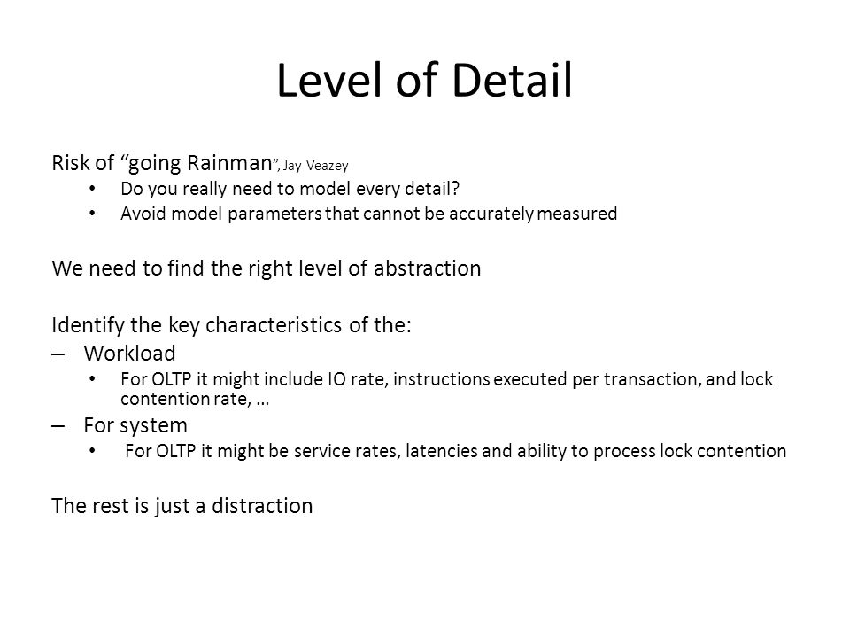 Level of Detail Risk of going Rainman , Jay Veazey Do you really need to model every detail.