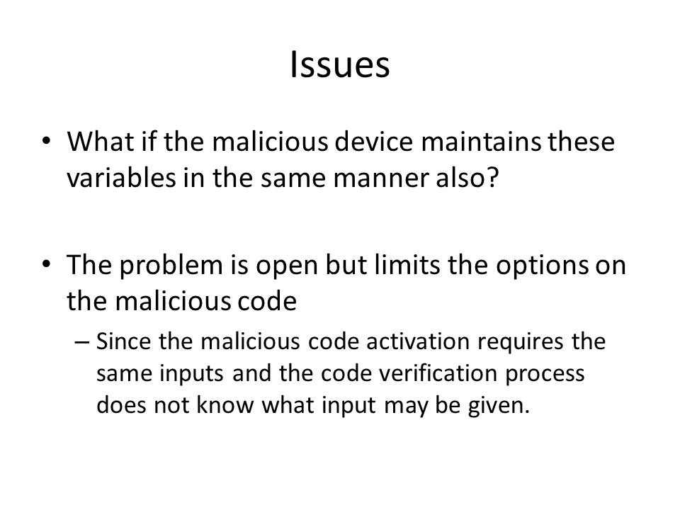Issues What if the malicious device maintains these variables in the same manner also.