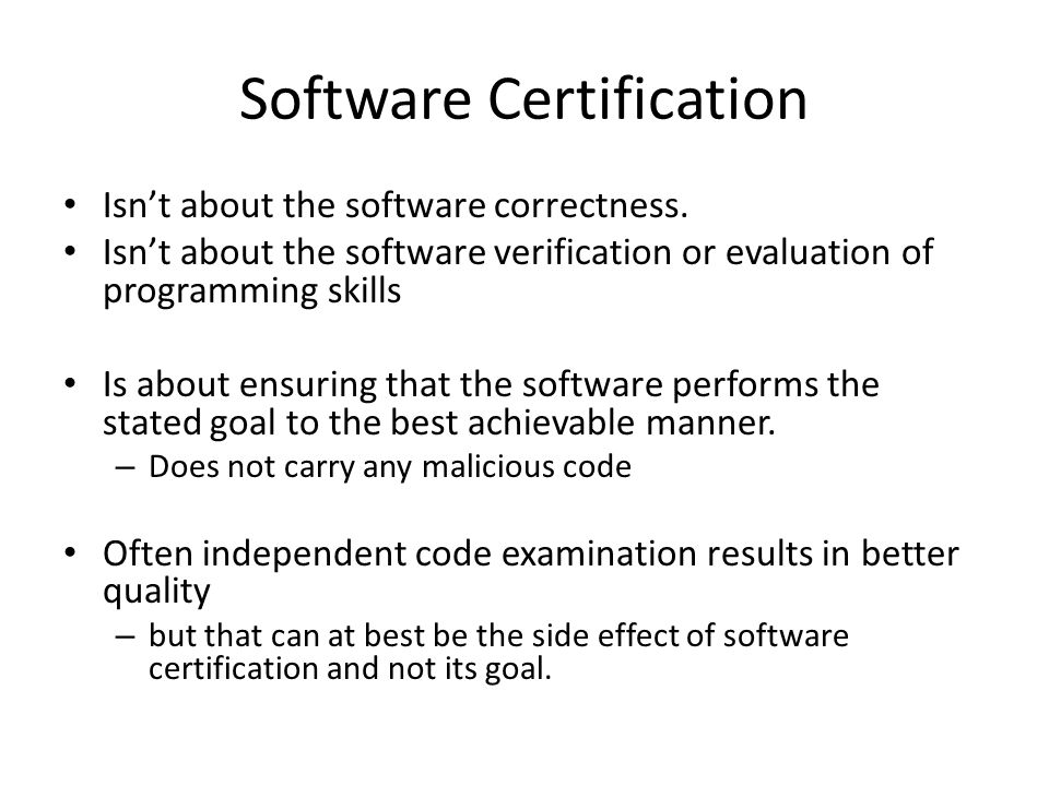 Software Certification Isn't about the software correctness. Isn't about the software verification or evaluation of programming skills Is about ensuri