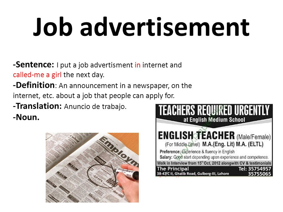 Job advertisement -Sentence: I put a job advertisment in internet and called-me a girl the next day. -Definition : An announcement in a newspaper, on