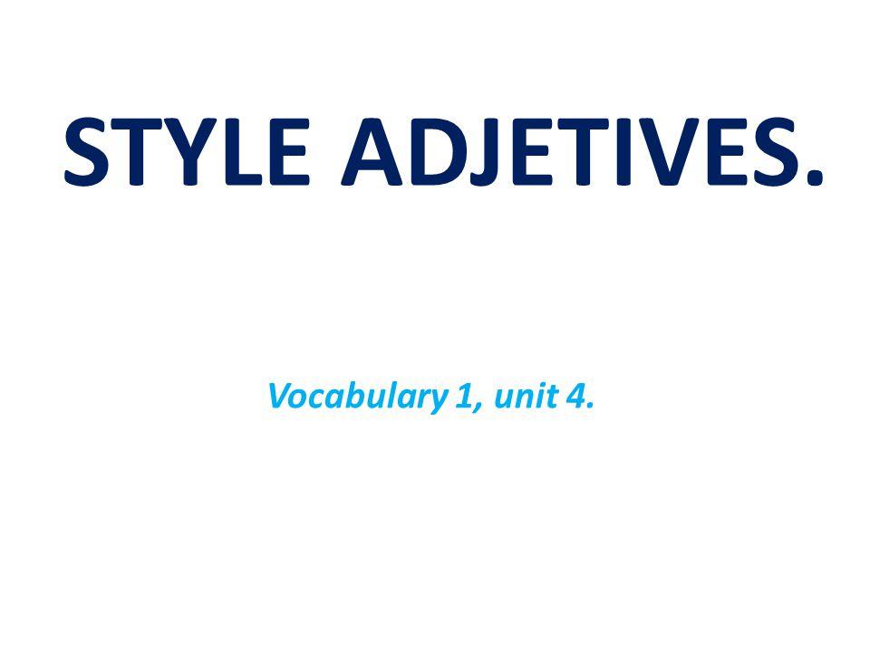 STYLE ADJETIVES. Vocabulary 1, unit 4.