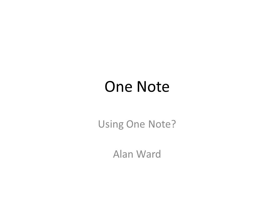 One Note Using One Note Alan Ward