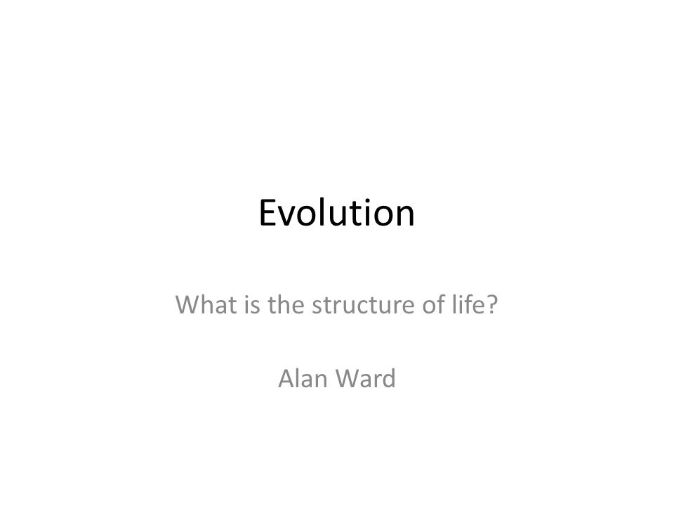 Evolution What is the structure of life Alan Ward