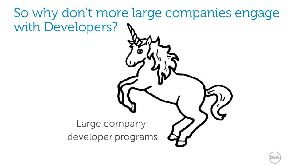 4 So why don't more large companies engage with Developers Large company developer programs
