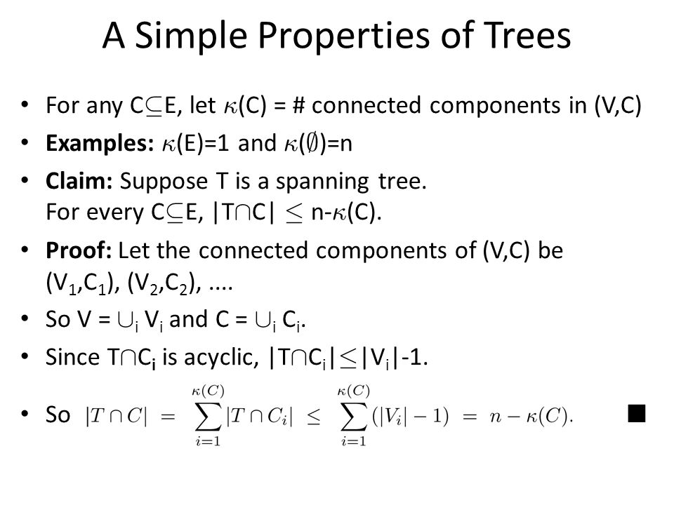 A Simple Properties of Trees For any C µ E, let ∙ (C) = # connected components in (V,C) Examples: ∙ (E)=1 and ∙ ( ; )=n Claim: Suppose T is a spanning tree.