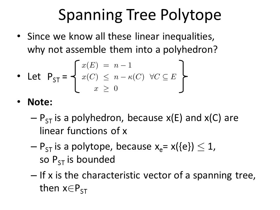 Spanning Tree Polytope Since we know all these linear inequalities, why not assemble them into a polyhedron.
