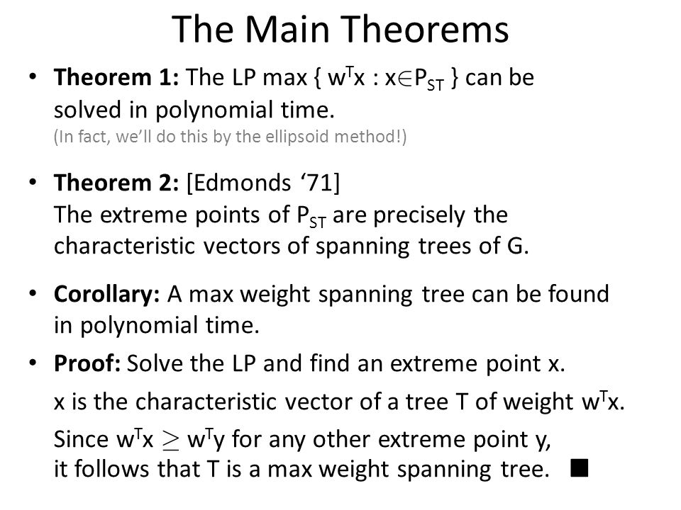 The Main Theorems Theorem 1: The LP max { w T x : x 2 P ST } can be solved in polynomial time.