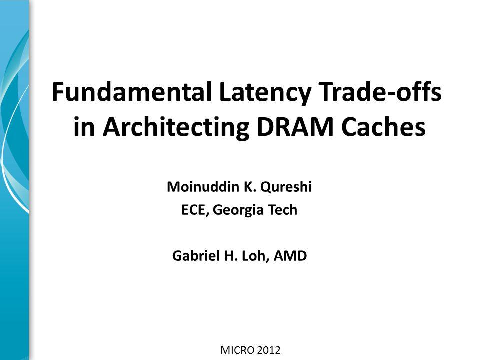 Moinuddin K. Qureshi ECE, Georgia Tech Gabriel H.
