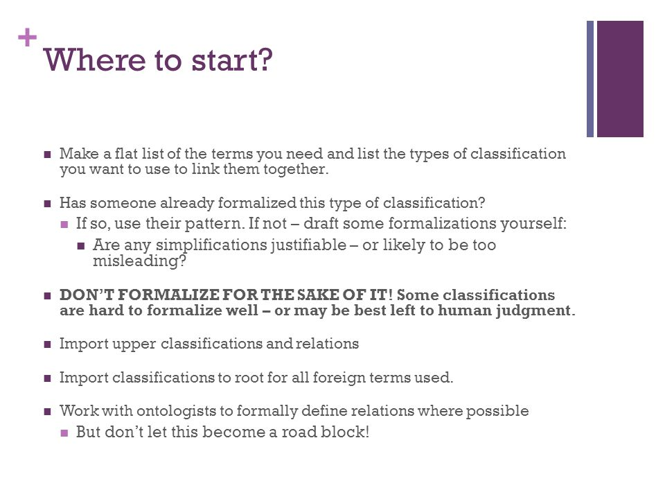 + Where to start? Make a flat list of the terms you need and list the types of classification you want to use to link them together. Has someone alrea