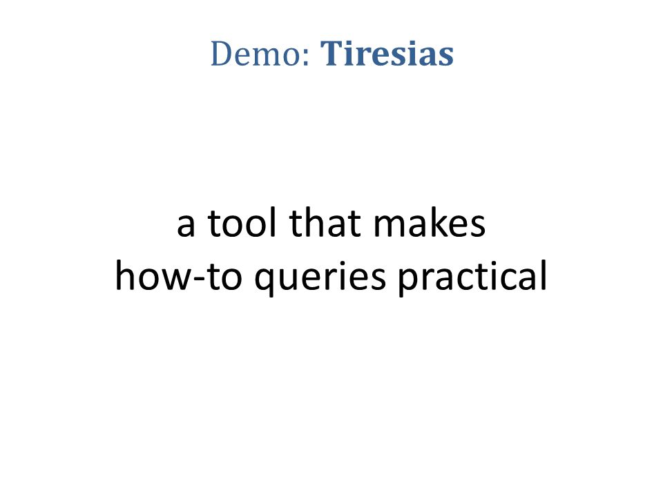 Tiresias: How-To Query Engine DBMS MIP solver Tiresias TiQL (Tiresias Query Language) Declarative interface, extension to Datalog