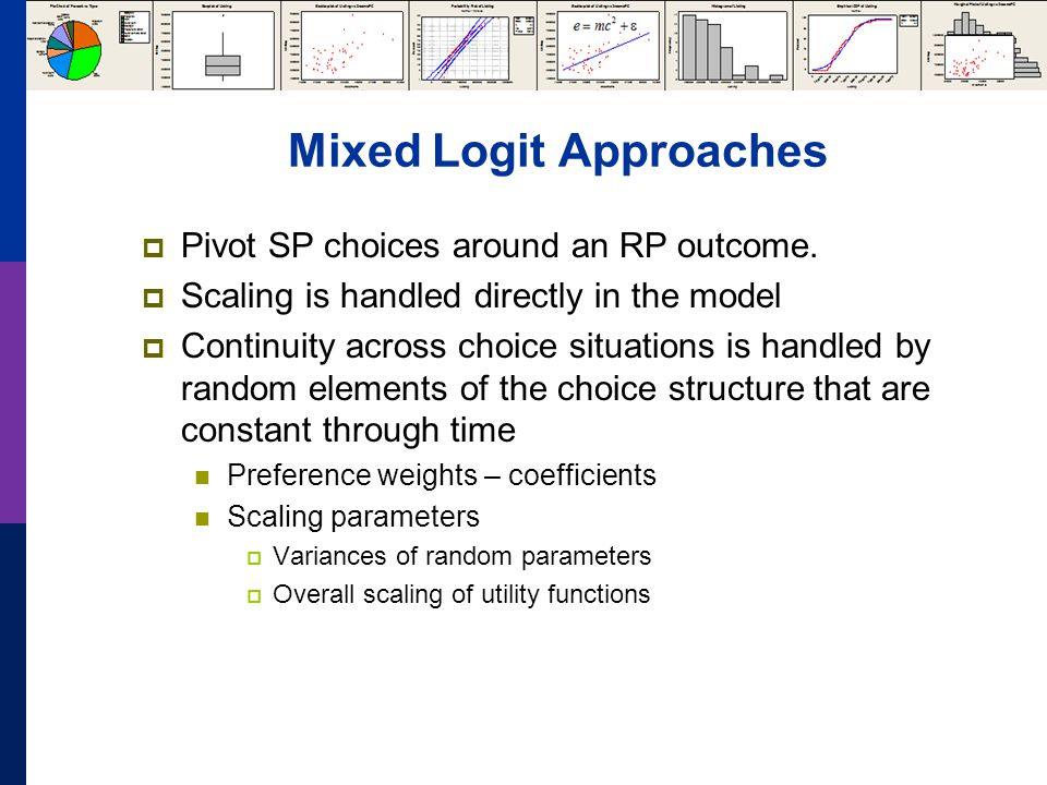 Mixed Logit Approaches  Pivot SP choices around an RP outcome.  Scaling is handled directly in the model  Continuity across choice situations is ha