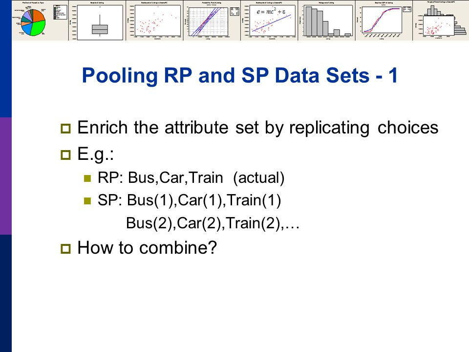Pooling RP and SP Data Sets - 1  Enrich the attribute set by replicating choices  E.g.: RP: Bus,Car,Train (actual) SP: Bus(1),Car(1),Train(1) Bus(2)